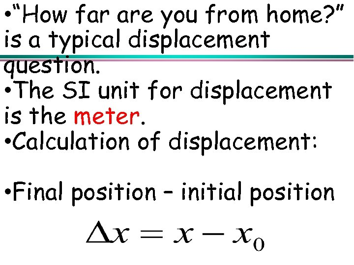"• ""How far are you from home? "" is a typical displacement question."