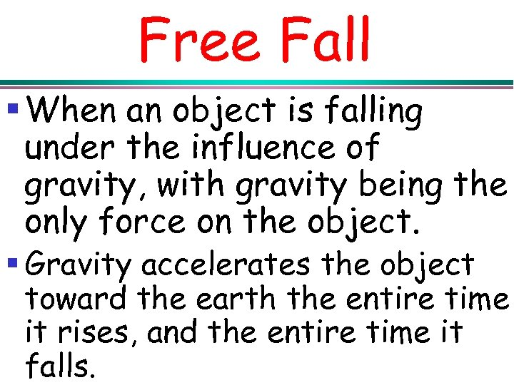 Free Fall § When an object is falling under the influence of gravity, with