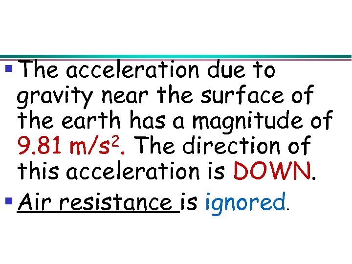 § The acceleration due to gravity near the surface of the earth has a