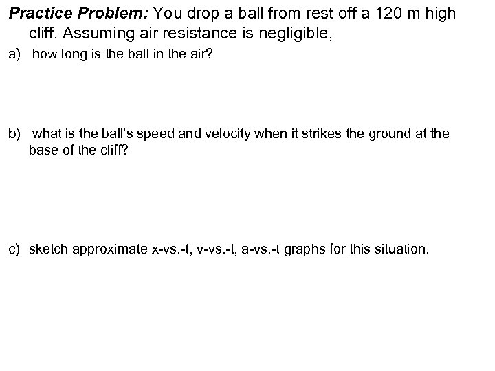 Practice Problem: You drop a ball from rest off a 120 m high cliff.