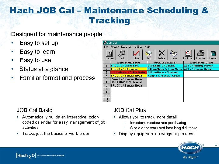 Hach JOB Cal – Maintenance Scheduling & Tracking Designed for maintenance people • Easy
