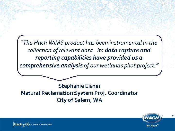 """""""The Hach WIMS product has been instrumental in the collection of relevant data. Its"""