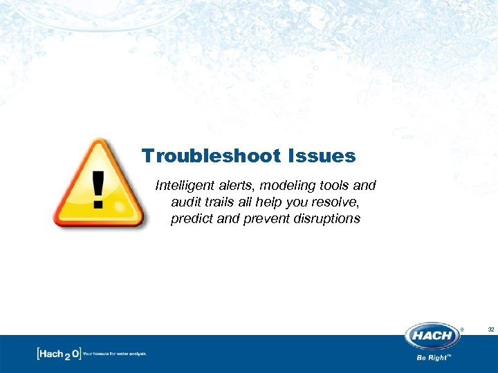 Troubleshoot Issues Intelligent alerts, modeling tools and audit trails all help you resolve, predict