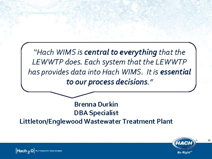 """""""Hach WIMS is central to everything that the LEWWTP does. Each system that the"""