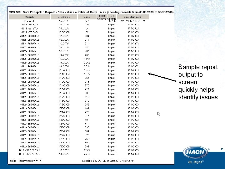 Sample report output to screen quickly helps identify issues 38