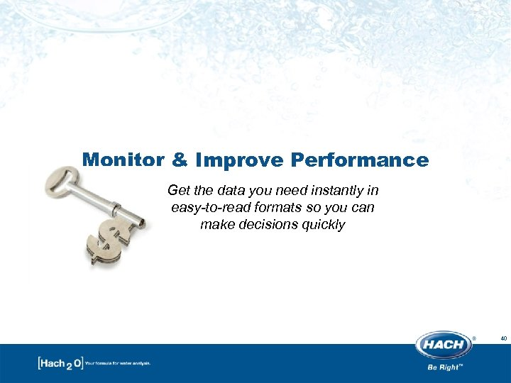 Monitor & Improve Performance Get the data you need instantly in easy-to-read formats so