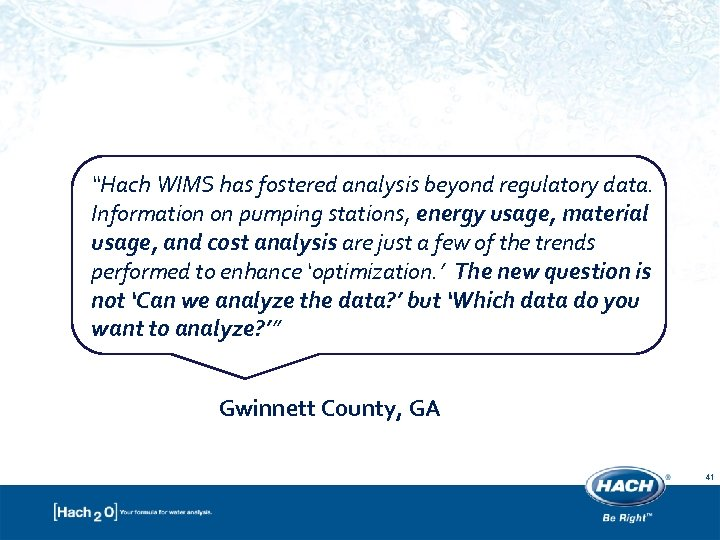 """""""Hach WIMS has fostered analysis beyond regulatory data. Information on pumping stations, energy usage,"""