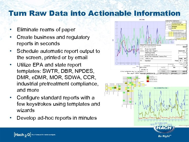 Turn Raw Data into Actionable Information • Eliminate reams of paper • Create business