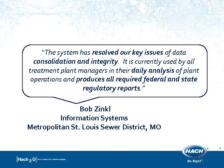 """""""The system has resolved our key issues of data consolidation and integrity. It is"""