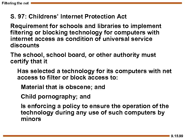 Filtering the net S. 97: Childrens' Internet Protection Act Requirement for schools and libraries