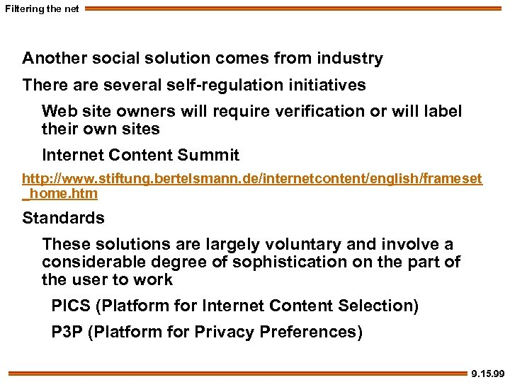 Filtering the net Another social solution comes from industry There are several self-regulation initiatives