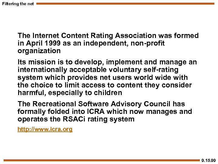 Filtering the net The Internet Content Rating Association was formed in April 1999 as