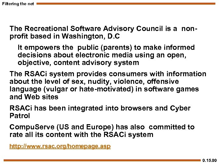 Filtering the net The Recreational Software Advisory Council is a nonprofit based in Washington,