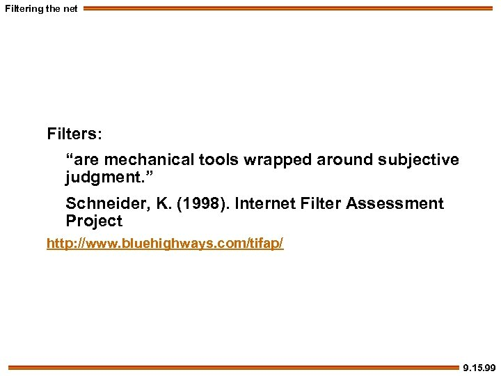 """Filtering the net Filters: """"are mechanical tools wrapped around subjective judgment. """" Schneider, K."""