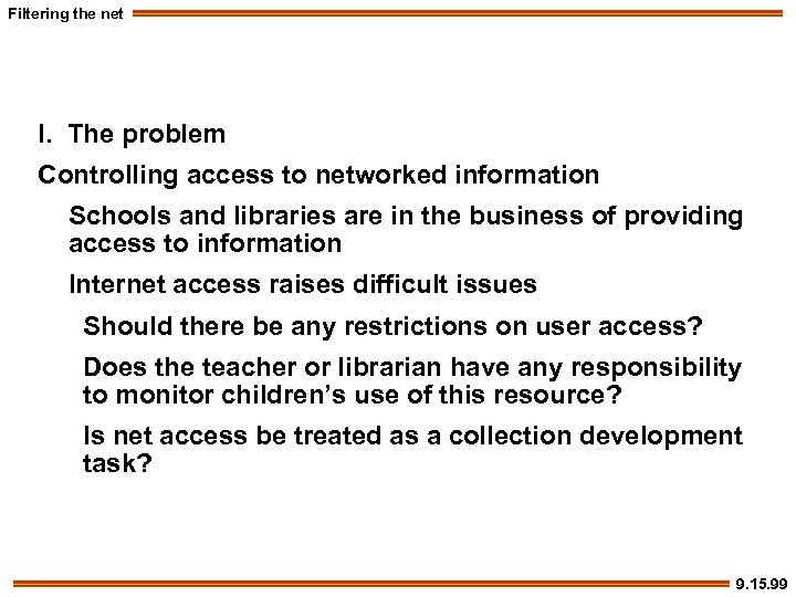 Filtering the net I. The problem Controlling access to networked information Schools and libraries