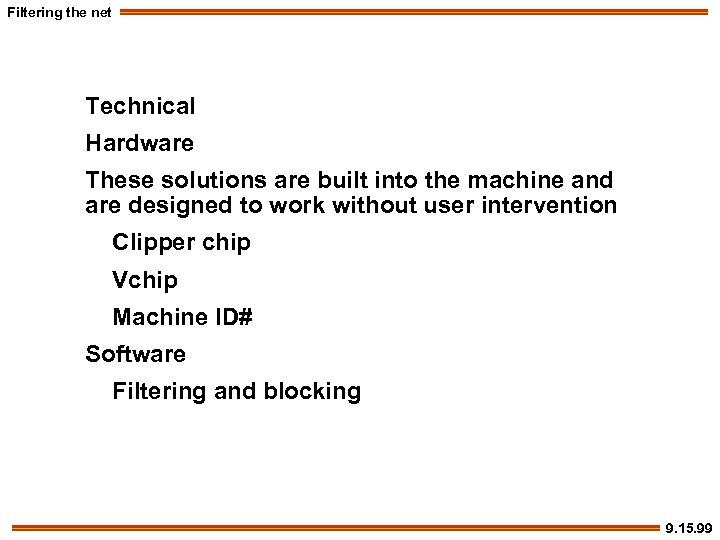 Filtering the net Technical Hardware These solutions are built into the machine and are