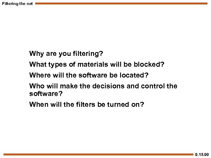 Filtering the net Why are you filtering? What types of materials will be blocked?