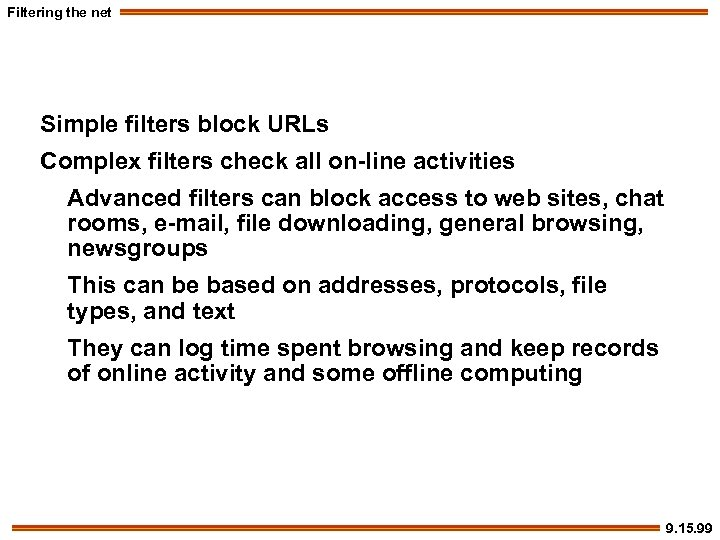 Filtering the net Simple filters block URLs Complex filters check all on-line activities Advanced