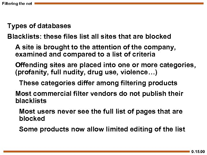 Filtering the net Types of databases Blacklists: these files list all sites that are