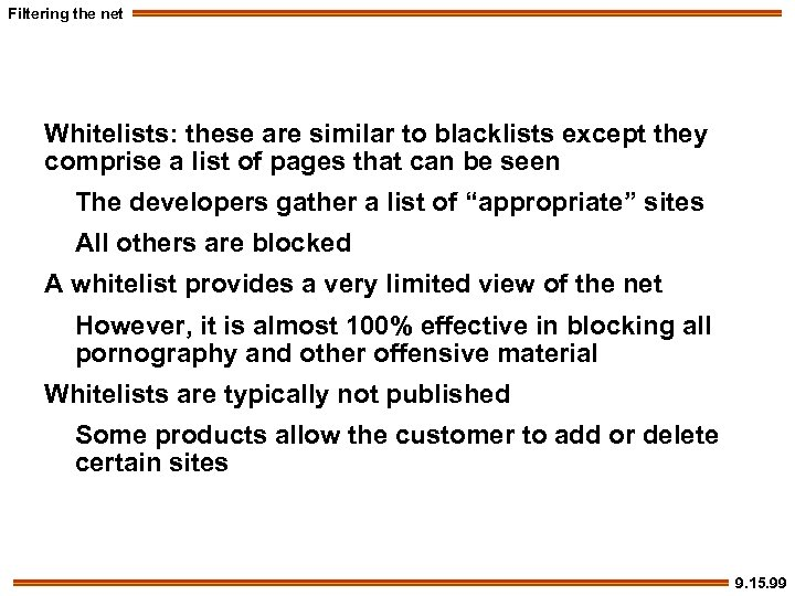 Filtering the net Whitelists: these are similar to blacklists except they comprise a list