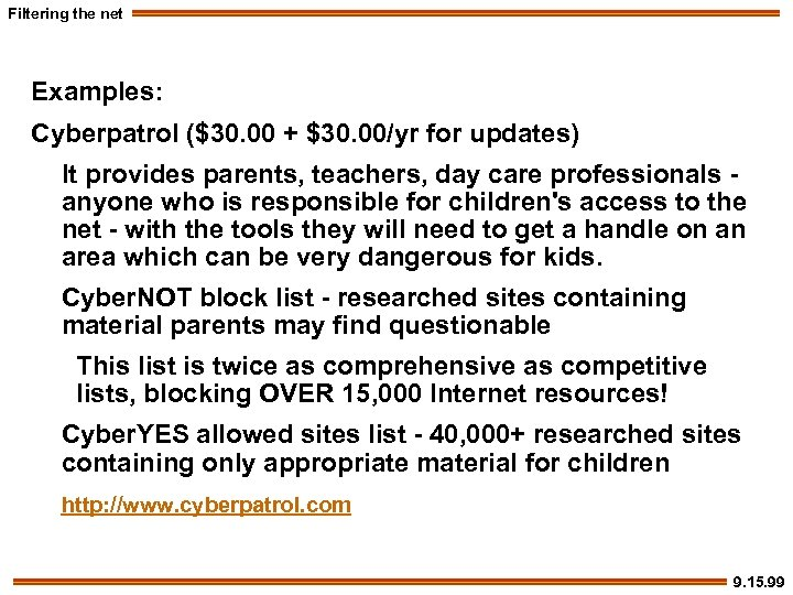 Filtering the net Examples: Cyberpatrol ($30. 00 + $30. 00/yr for updates) It provides
