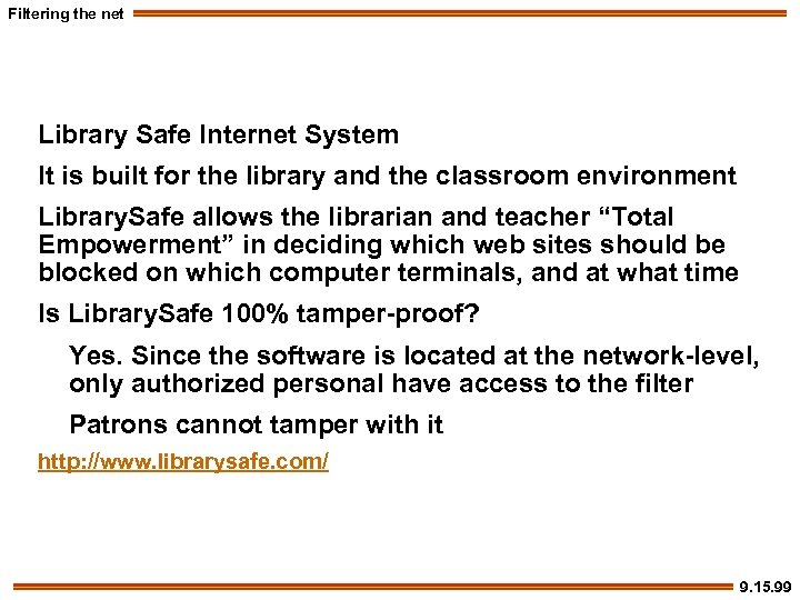 Filtering the net Library Safe Internet System It is built for the library and