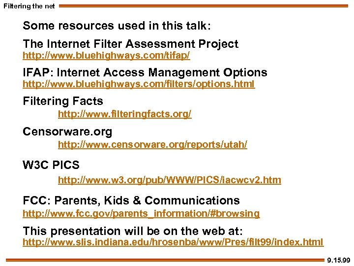 Filtering the net Some resources used in this talk: The Internet Filter Assessment Project