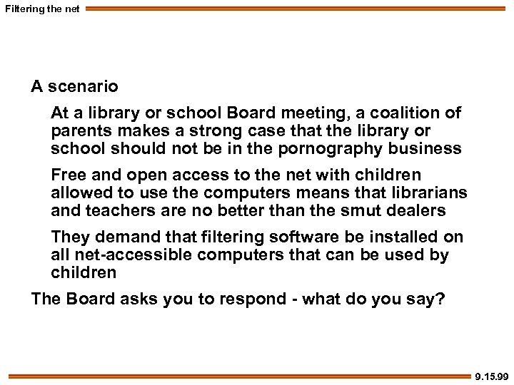 Filtering the net A scenario At a library or school Board meeting, a coalition