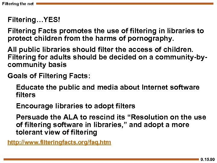 Filtering the net Filtering…YES! Filtering Facts promotes the use of filtering in libraries to