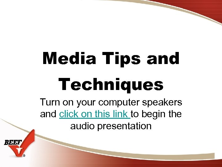 Media Tips and Techniques Turn on your computer speakers and click on this link