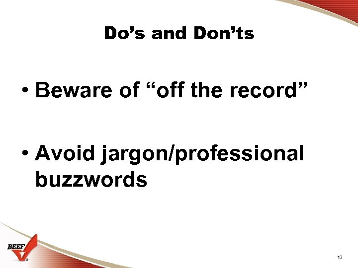"Do's and Don'ts • Beware of ""off the record"" • Avoid jargon/professional buzzwords 10"