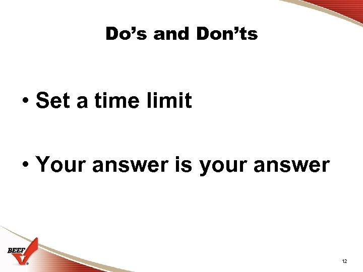 Do's and Don'ts • Set a time limit • Your answer is your answer