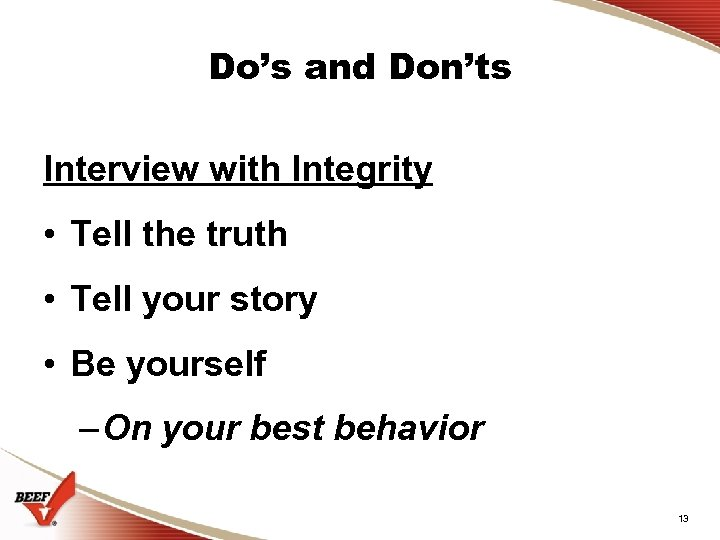 Do's and Don'ts Interview with Integrity • Tell the truth • Tell your story