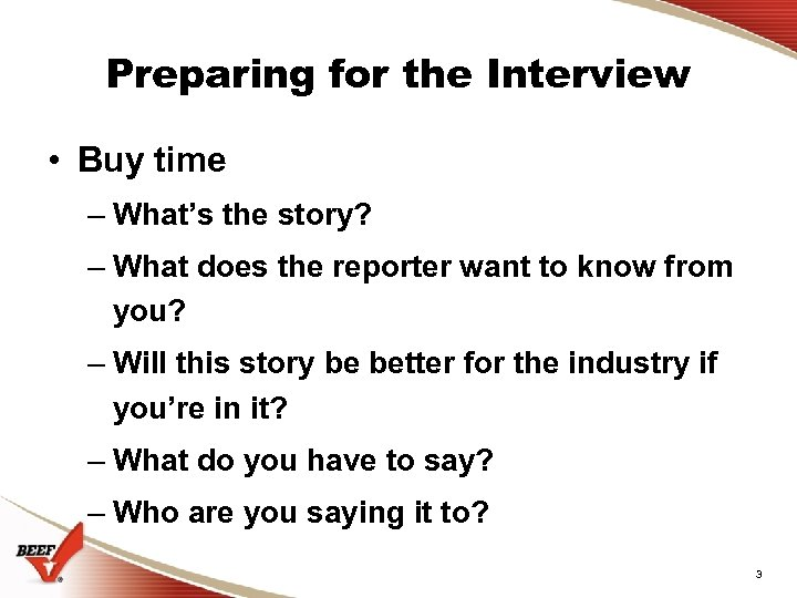 Preparing for the Interview • Buy time – What's the story? – What does