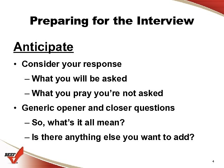 Preparing for the Interview Anticipate • Consider your response – What you will be