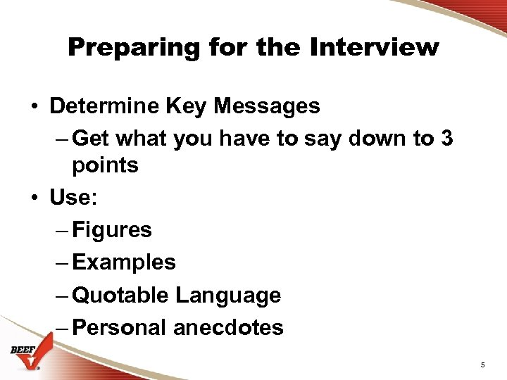 Preparing for the Interview • Determine Key Messages – Get what you have to