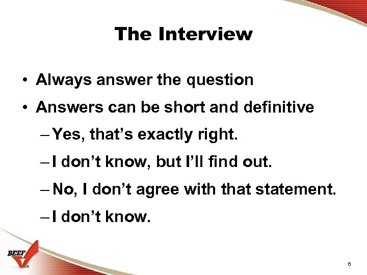 The Interview • Always answer the question • Answers can be short and definitive