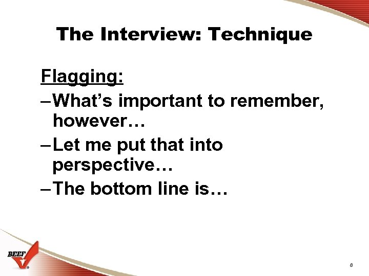 The Interview: Technique Flagging: – What's important to remember, however… – Let me put