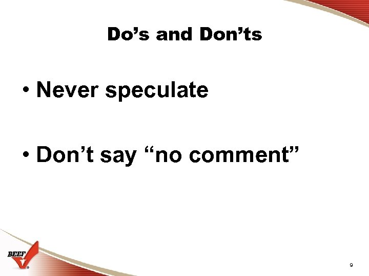 "Do's and Don'ts • Never speculate • Don't say ""no comment"" 9"