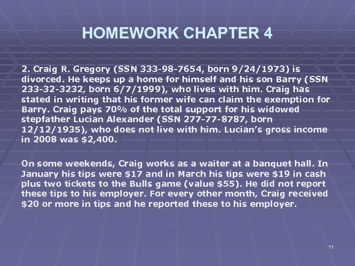 HOMEWORK CHAPTER 4 2. Craig R. Gregory (SSN 333 -98 -7654, born 9/24/1973) is