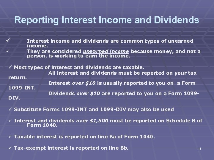 Reporting Interest Income and Dividends ü ü Interest income and dividends are common types