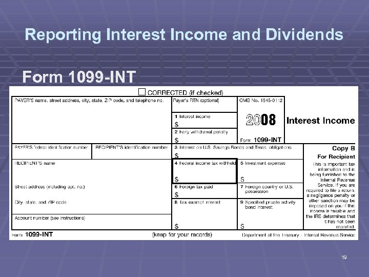 Reporting Interest Income and Dividends Form 1099 -INT 19
