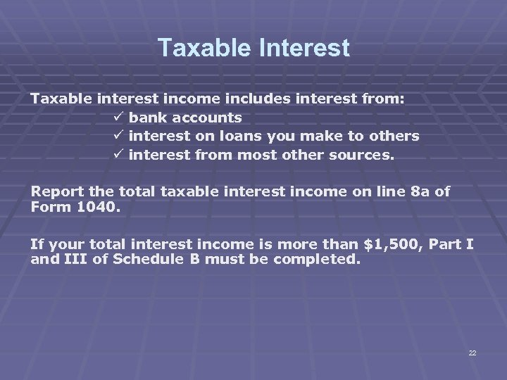 Taxable Interest Taxable interest income includes interest from: ü bank accounts ü interest on
