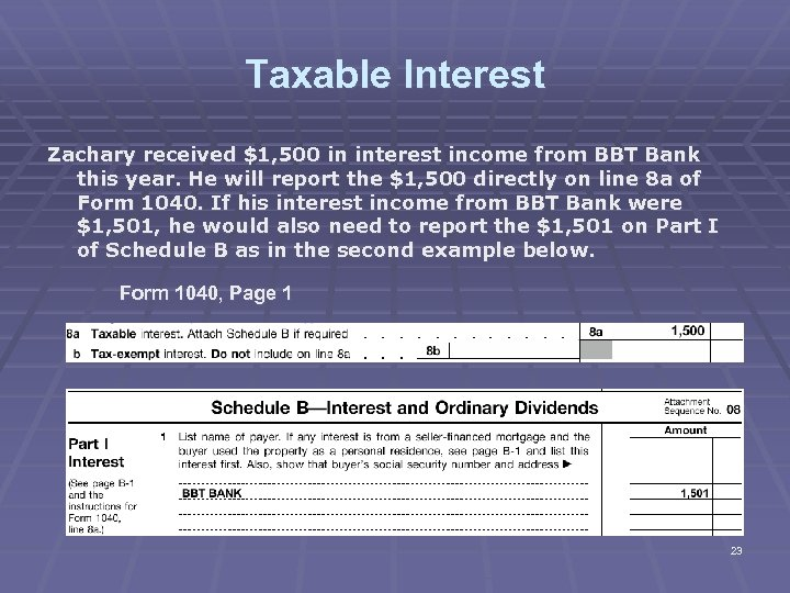 Taxable Interest Zachary received $1, 500 in interest income from BBT Bank this year.