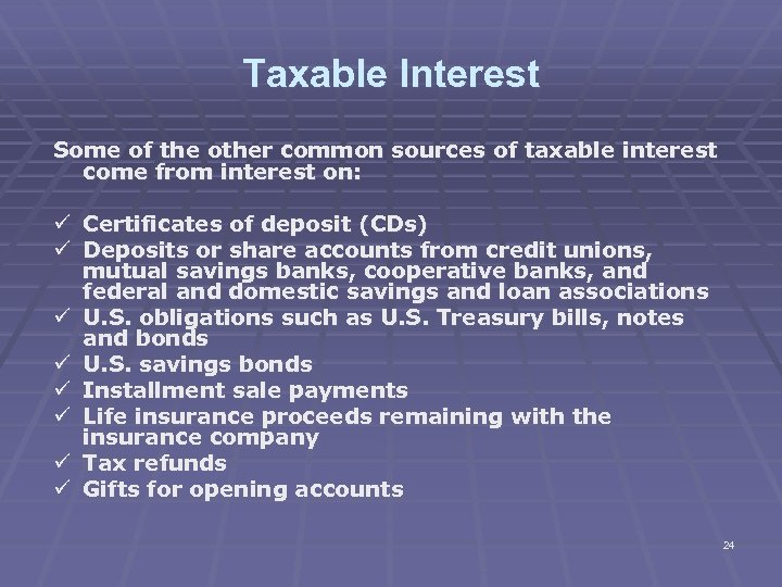 Taxable Interest Some of the other common sources of taxable interest come from interest