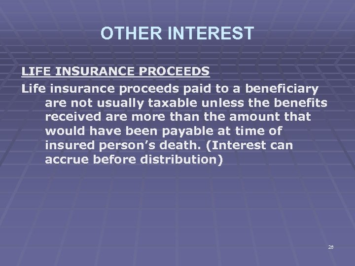 OTHER INTEREST LIFE INSURANCE PROCEEDS Life insurance proceeds paid to a beneficiary are not