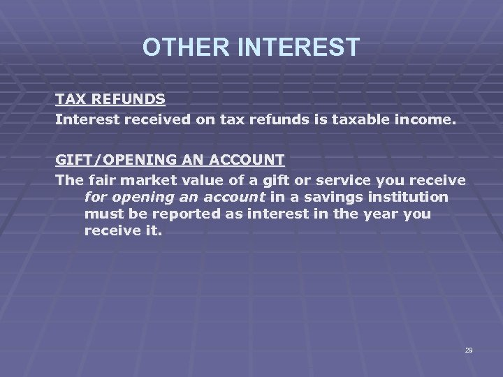 OTHER INTEREST TAX REFUNDS Interest received on tax refunds is taxable income. GIFT/OPENING AN