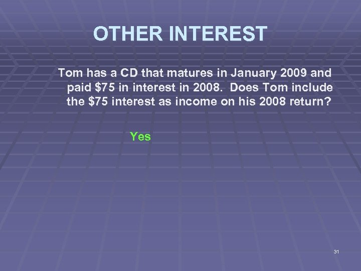 OTHER INTEREST Tom has a CD that matures in January 2009 and paid $75