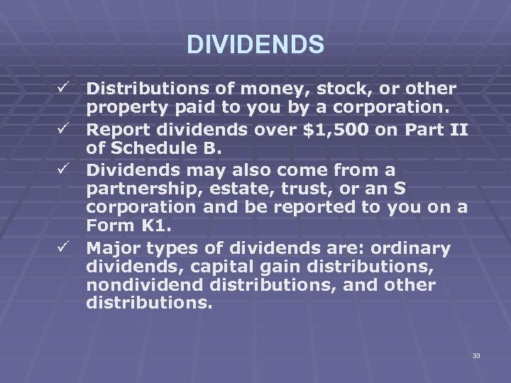 DIVIDENDS ü Distributions of money, stock, or other property paid to you by a