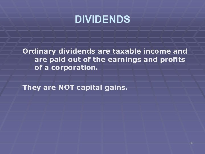 DIVIDENDS Ordinary dividends are taxable income and are paid out of the earnings and